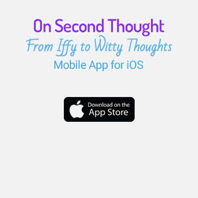 Mobile App for iOS - On Second Thought: From Iffy to Witty Thoughts